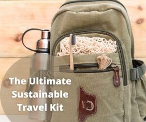 The Ultimate Sustainable Travel Kit